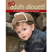 No Adults Allowed!: 13 Crochet Designs for Kids Only (Leisure Arts #4410)