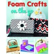 Foam Crafts on the Go: Totally Tote-able Bags, Purses, Wallets, and Accessories for Kids