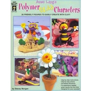 Annie Lang's Polymer Clay Characters: 26 Friendly Figures to Easily Create With Clay!
