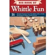 Big Book of Whittle Fun: 31 Simple Projects You Can Make with a Knife, Branches & Other Found Wood