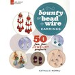 A Bounty of Bead & Wire Earrings: 50 Fun, Fast Jewelry Projects