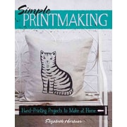 Simple Printmaking: Hand-Printing Projects to Make at Home