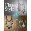 Classic Style, Fresh Look: Sixty Jewelry Designs to Make and Wear