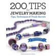 200 Tips for Jewelry Making: Tips, Techniques and Trade Secrets
