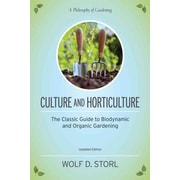 Culture and Horticulture: The Classic Guide to Biodynamic and Organic Gardening