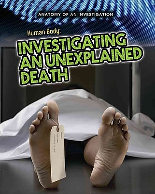 The Human Body: Investigating an Unexplained Death (Anatomy of an Investigation) 1222296