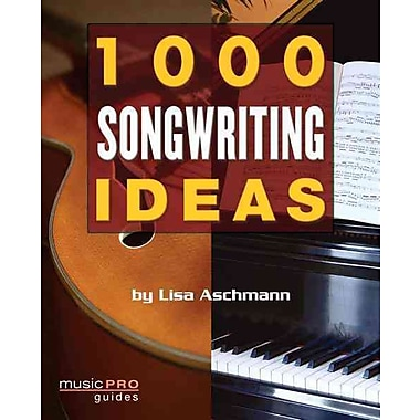 1000 Songwriting Ideas: Music Pro Guides