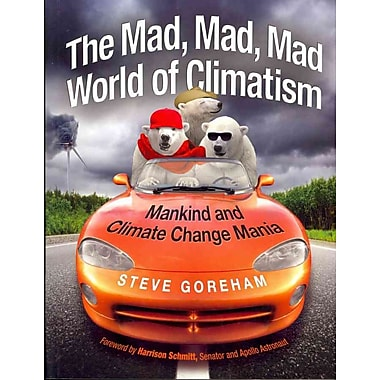 The Mad, Mad, Mad World of Climatism: Mankind and Climate Change Mania