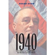 1940: FDR, Willkie, Lindbergh, Hitler-the Election amid the Storm