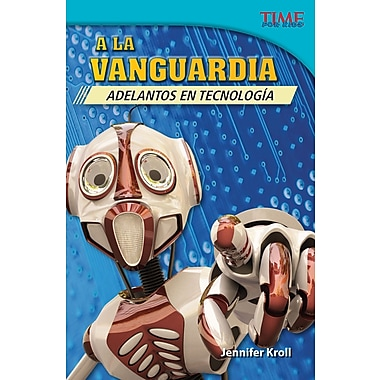 A la vanguardia: Adelantos en tecnologia (The Cutting Edge: Breakthroughs in Technology) Spanish Version
