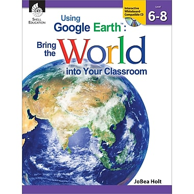 Using Google Earth: Bring the World into Your Classroom Levels 6-8