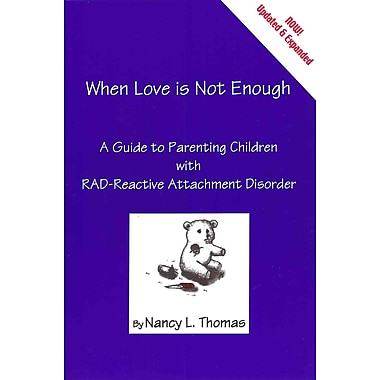 When Love Is Not Enough: A Guide to Parenting Children with Reactive Attachment Disorder-RAD