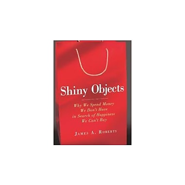 Shiny Objects: Why We Spend Money We Don't Have in Search of Happiness We Can't Buy, Used Book (9780062093608)