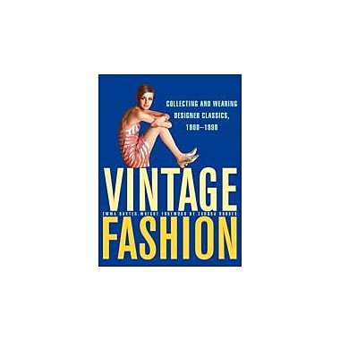 Vintage Fashion: Collecting and Wearing Designer Classics, 1900-1990, New Book (9780062120861)