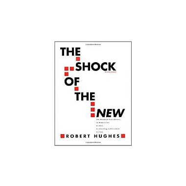 The Shock of the New: The Hundred-Year History of Modern Art: Its Rise, Its Dazzling Achievement, Its Fall, New (9780070311275)