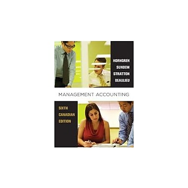 Management Accounting, Sixth Canadian Edition with MyAccountingLab (6th Edition), Used Book (9780132570848)