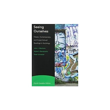Seeing Ourselves: Classic, Contemporary, and Cross-Cultural Readings in Sociology, Fourth Canadian Edition (4th Edition)