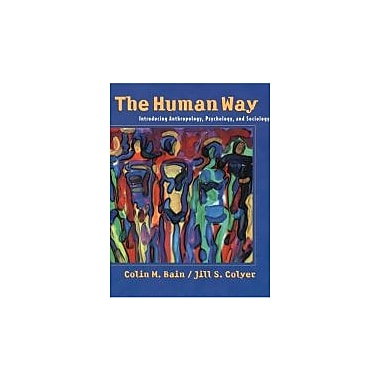 The human way: Introducing anthropology, psychology, and sociology, New Book (9780195415575)