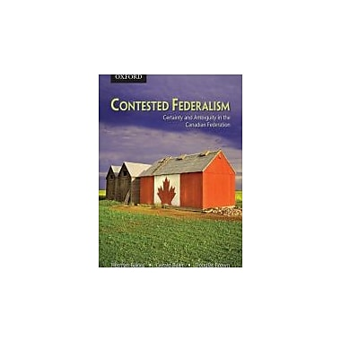 Contested Federalism: Certainty and Ambiguity in the Canadian Federation, New Book (9780195425291)