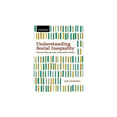 Understanding Social Inequality: Intersections of Class, Age, Gender, Ethnicity, and Race in Canada, New Book (9780195427783)