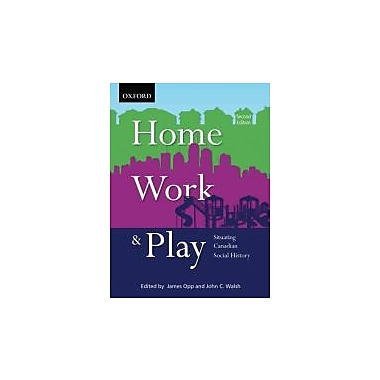 Home, Work, and Play: Situating Canadian Social History, Used Book (9780195431247)