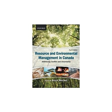 Resource and Environmental Management in Canada: Addressing Conflict and Uncertainty, New Book (9780195431285)