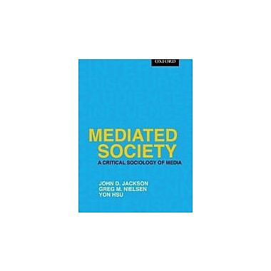 Mediated Society: A Critical Sociology of Media, New Book (9780195431407)