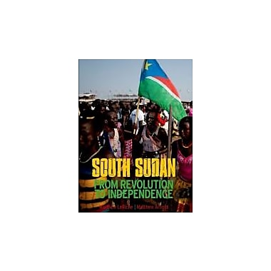 South Sudan: From Revolution to Independence, New Book (9780199327904)