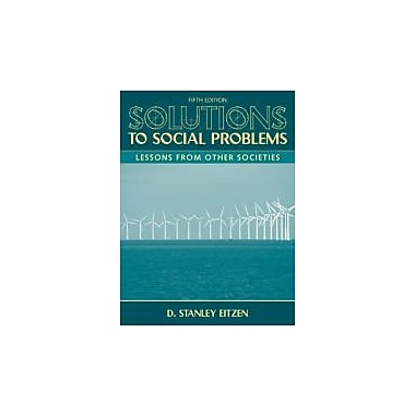 Solutions to Social Problems: Lessons From Other Societies (5th Edition), Used Book (9780205698349)
