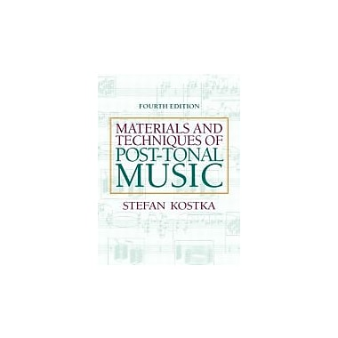 Materials and Techniques of Post-Tonal Music (4th Edition)