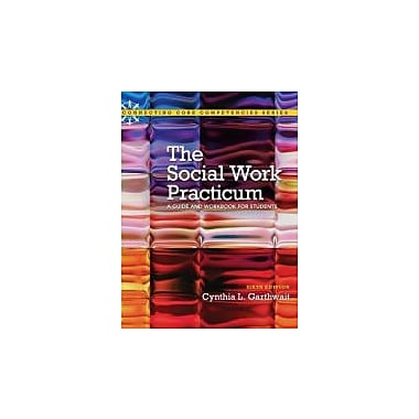 Social Work Practicum: A Guide and Workbook for Students (6th Edition) (Connecting Core Competencies), Used Book (9780205848935)