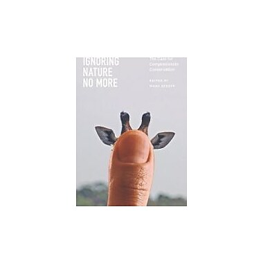 Ignoring Nature No More: The Case for Compassionate Conservation, New Book (9780226925356)