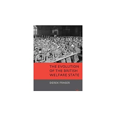 The Evolution of the British Welfare State: A History of Social Policy since the Industrial Revolution, Used (9780230224667)