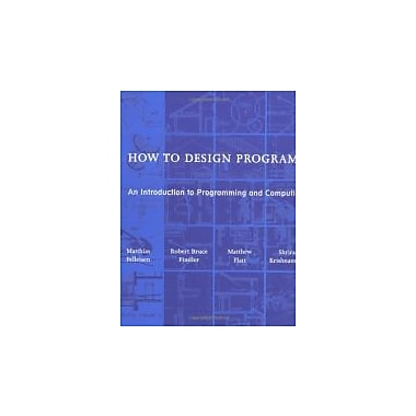 How to Design Programs: An Introduction to Programming and Computing, Used Book (9780262062183)