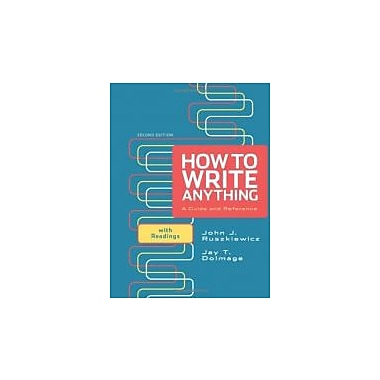 How to Write Anything: A Guide and Reference with Readings, New Book (9780312674892)