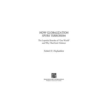 How Globalization Spurs Terrorism: The Lopsided Benefits of One World & Why That Fuels Violence, Used (9780313344800)
