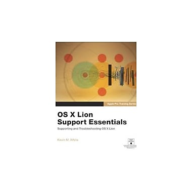 Apple Pro Training Series: OS X Lion Support Essentials: Supporting and Troubleshooting OS X Lion, New Book (9780321775078)