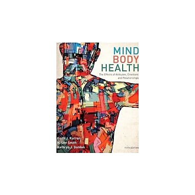 Mind/Body Health: The Effects of Attitudes, Emotions, and Relationships (5th Edition), New Book (9780321883452)