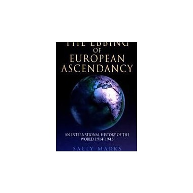 The Ebbing of European Ascendancy: An International History of the World 1914-1945, New Book (9780340555668)