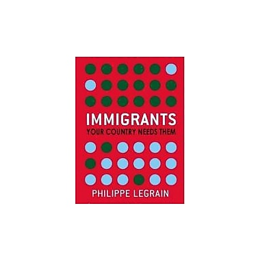 Immigrants: Your Country Needs Them. Philippe Legrain, New Book (9780349119748)