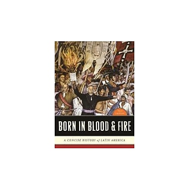 Born in Blood & Fire: A Concise History of Latin America (Third Edition), New Book (9780393911541)