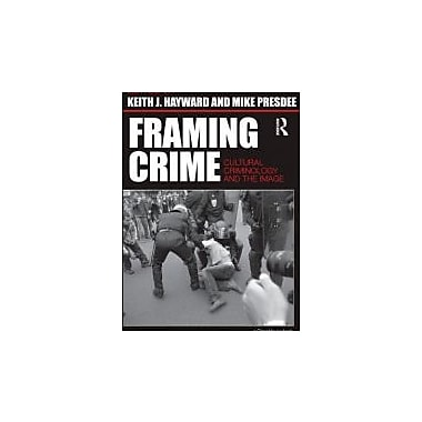 Framing Crime: Cultural Criminology and the Image, New Book (9780415459044)