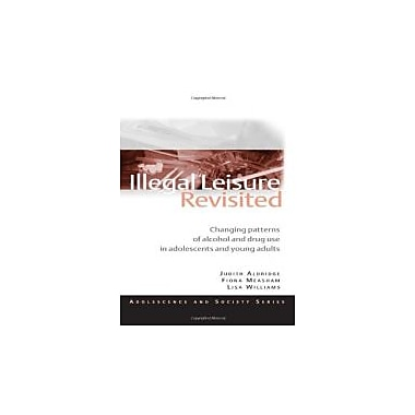 Illegal Leisure Revisited: Changing Patterns of Alcohol & Drug Use in Adolescents & Young Adults, Used (9780415495530)