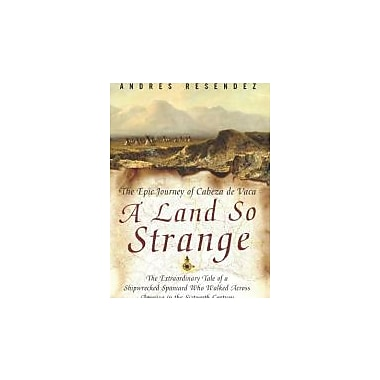 A Land So Strange: The Epic Journey of Cabeza de Vaca, Used Book (9780465068418)