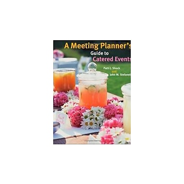 A Meeting Planner's Guide to Catered Events, New Book (9780470124116)
