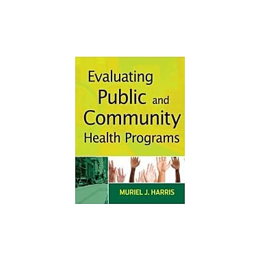 Evaluating Public and Community Health Programs, New Book (9780470400876)