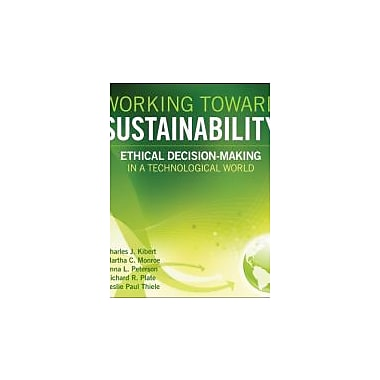 Working Toward Sustainability: Ethical Decision-Making in a Technological World, New Book (9780470539729)