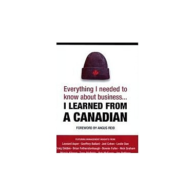 Everything I Needed to Know about Business-- I Learned from a Canadian, Used Book (9780470836378)