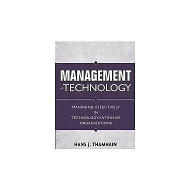 Management of Technology: Managing Effectively in Technology-Intensive Organizations