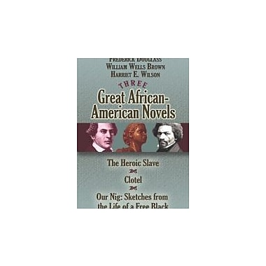 Three Great African-American Novels: The Heroic Slave, Clotel and Our Nig, Used (9780486468518)